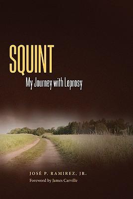 Ebook Squint: My Journey with Leprosy by Jose P. Ramirez PDF!