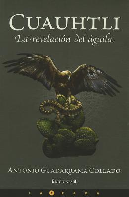 Cuauhtli: la revelacion del águila