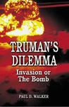 Truman's Dilemma: Invasion or the Bomb