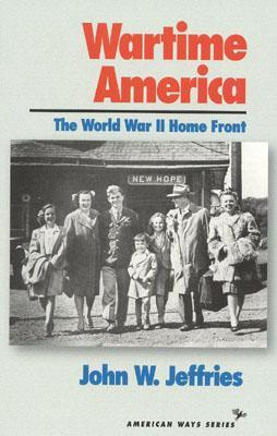 Ebook Wartime America: The World War II Home Front by John W. Jeffries DOC!