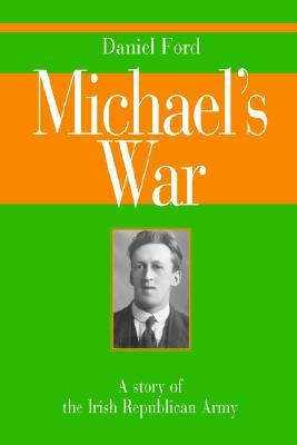 Ebook Michael's War: A Story of the Irish Republican Army by Daniel Ford PDF!