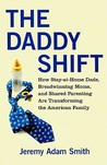 The Daddy Shift: How Stay-at-Home Dads, Breadwinning Moms, and Shared Parenting Are Transforming the Twenty-First-Century Family