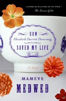 How Elizabeth Barrett Browning Saved My Life by Mameve Medwed