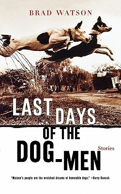 Last Days of the Dog-Men by Brad    Watson