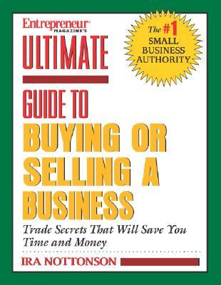 Entrepreneur Magazine's Ultimate Guide To Buying Or Selling A... by Ira Nottonson