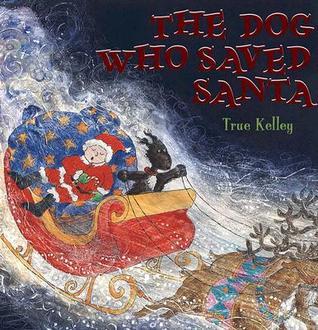 The Dog Who Saved Santa by True Kelley