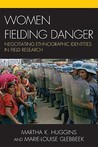 Women Fielding Danger: Negotiating Ethnographic Identities in Field Research