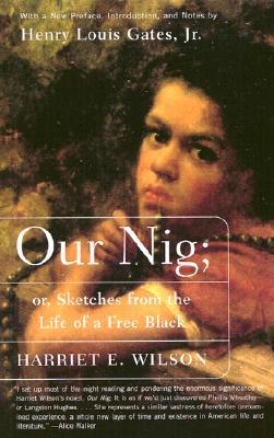 essays on our nig Our nig: or, sketches from the life of a free black study guide contains a biography of harriet wilson, literature essays, a complete e-text, quiz questions, major themes, characters, and a.