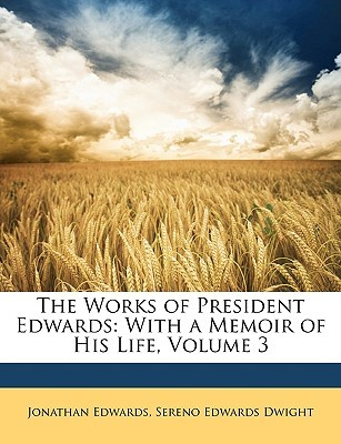 The Works of President Edwards: With a Memoir of His Life, Volume 3