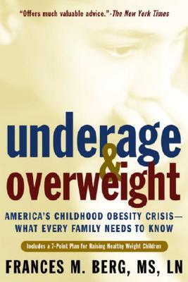 Underage & Overweight: America's Childhood Obesity Crisis-What Every Family Needs to Know