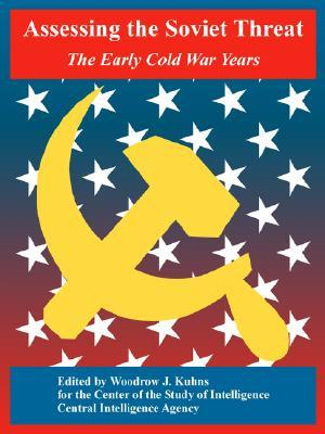Assessing the Soviet Threat: The Early Cold War Years