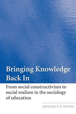 Bringing Knowledge Back In: From Social Constructivism to Social Realism in the Sociology of Education