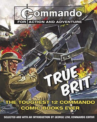 True Brit: The Toughest 12 Commando Books Ever!