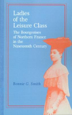 Ladies of the Leisure Class: The Bourgeoises of Northern France in the 19th Century