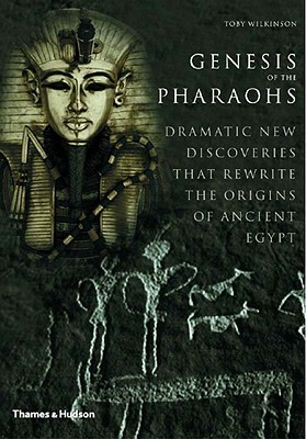 Genesis of the Pharaohs by Toby A.H. Wilkinson
