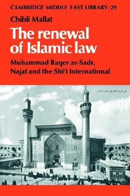 The Renewal of Islamic Law: Muhammad Baqer As-Sadr, Najaf and the Shi'i International