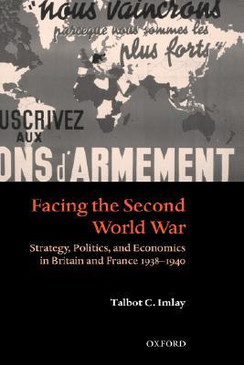 Facing the Second World War: Strategy, Politics, and Economics in Britain and France 1938-1940
