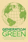 Generation Green: The Ultimate Teen Guide to Living an Eco-Friendly Life