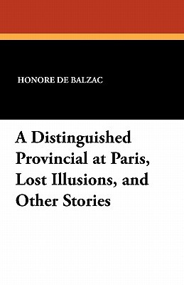 A Distinguished Provincial at Paris, Lost Illusions, and Other Stories