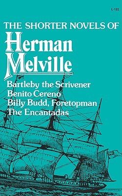 The Shorter Novels of Herman Melville: Benito Cereno/Bartleby the Scrivener/The Encantadas, or Enchanted Isles/Billy Budd, Foretopman