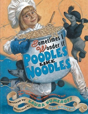 Sometimes I Wonder If Poodles Like Noodles by Laura Joffe Numeroff