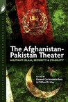 The Afghanistan-Pakistan Theater: Militant Islam, Security & Stability