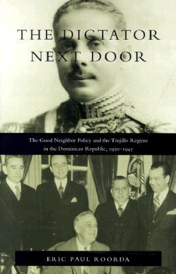 The Dictator Next Door by Eric Paul Roorda