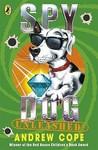 Spy Dog Unleashed! (Spy Dog #3)