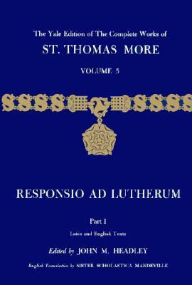 The Yale Edition of The Complete Works of St. Thomas More: Volume 5, Responsio ad Lutherum