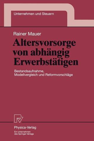 Altersvorsorge Von Abhangig Erwerbstatigen: Bestandsaufnahme, Modellvergleich Und Reformvorschlage