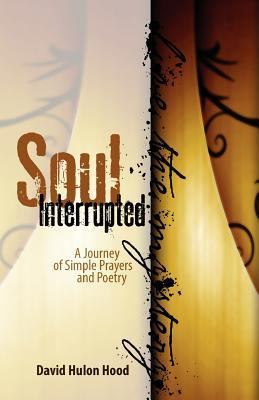 Soul Interrupted: A Journey of Simple Prayers and Poetry