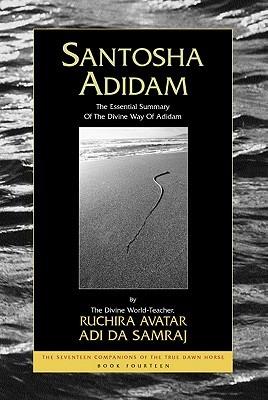 Santosha Adidam: The Essential Summary of the Divine Way of Adidam