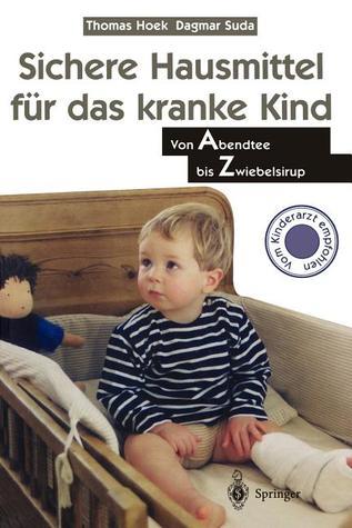 Sichere Hausmittel Fur Das Kranke Kind: Von Abendtee Bis Zwiebelsirup