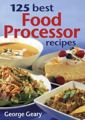 125 best food processor recipes by george geary 125 best food processor recipes forumfinder Choice Image