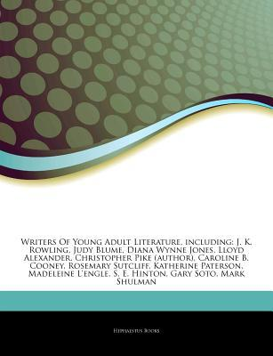 Articles on Writers of Young Adult Literature, Including: J. K. Rowling, Judy Blume, Diana Wynne Jones, Lloyd Alexander, Christopher Pike (Author), Caroline B. Cooney, Rosemary Sutcliff, Katherine Paterson, Madeleine L'Engle, S. E. Hinton