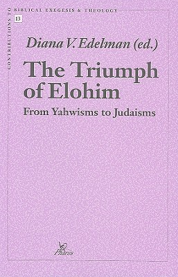 The Triumph of Elohim: From Yahwisms to Judaisms