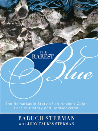 Ebook The Rarest Blue: The Remarkable Story of an Ancient Color Lost to History and Rediscovered by Baruch Sterman read!