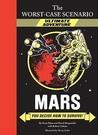 Mars: You Decide How to Survive! (The Worst-Case Scenario Ultimate Adventure, #2)
