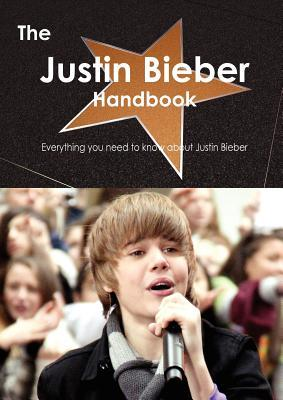 The Justin Bieber Handbook - Everything You Need to Know about Justin Bieber