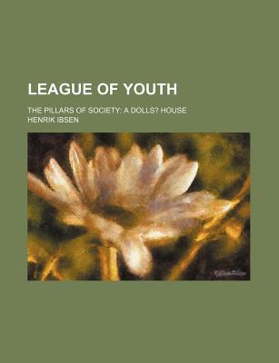 League of Youth / The Pillars of Society / A Doll's House