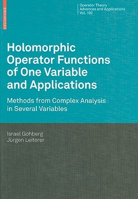 Holomorphic Operator Functions of One Variable and Applications: Methods from Complex Analysis in Several Variables