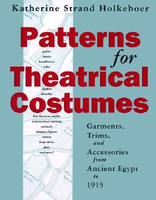 Patterns for Theatrical Costumes: Garments, Trims, and Accessories from Ancient Egypt to 1915 978-0896761254 DJVU PDF FB2