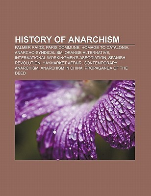 History of Anarchism: Palmer Raids, Paris Commune, Homage to Catalonia, Anarcho-Syndicalism, Orange Alternative