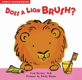 Does a Lion Brush?: Early Experiences