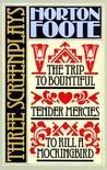 Three Screenplays: The Trip to Bountiful / Tender Mercies / To Kill a Mockingbird