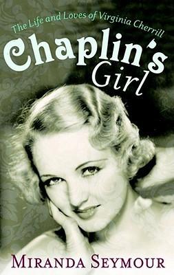 Chaplin's Girl: The Life and Loves of Virginia Cherrill