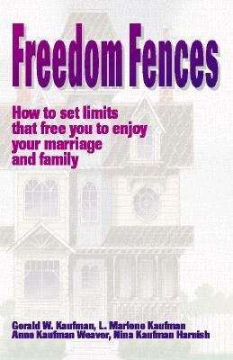 Freedom Fences: How to Set Limits That Free You to Enjoy Your Marriage and Family