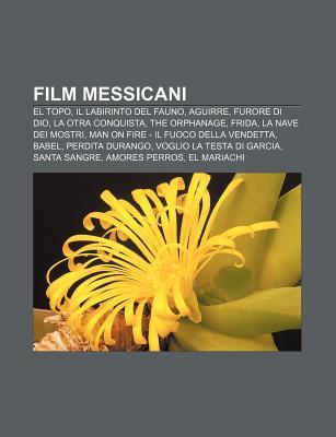 Film Messicani: El Topo, Il Labirinto del Fauno, Aguirre, Furore Di Dio, La Otra Conquista, the Orphanage, Frida, La Nave Dei Mostri
