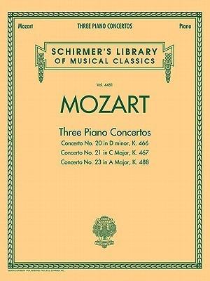 Mozart: Three Piano Concertos: Concerto No. 20 in D Minor, K. 466/Concerto No. 21 in C Major, K. 467/Concerto No. 23 in a Major, K. 488