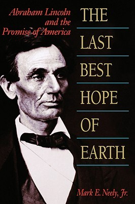The Last Best Hope of Earth by Mark E. Neely Jr.